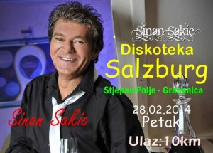 NAJAVE: DISKOTEKA SALZBURG 28.02.2014- SINAN SAKIĆ !